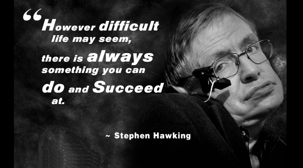stephen hawking guy who never give up motivate to live motivate to live